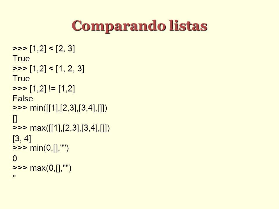 Comparando listas >>> [1,2] < [2, 3] True
